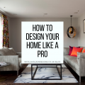 How to Design your Home like a Pro