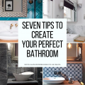 Seven Tips to Create your Perfect Bathroom